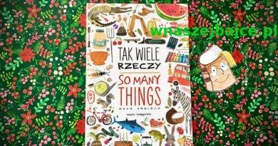 Tak wiele rzeczy. So many things – Dwujęzyczna książka z pięknymi ilustracjami! – Wydawnictwo NASZA KSIĘGARNIA